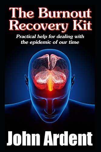 9781981070534: The Burnout Recovery Kit: Practical help for dealing with the epidemic of our time