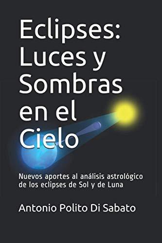 9781981070794: Eclipses: Luces y Sombras en el Cielo: Nuevos aportes al análisis astrológico de los eclipses de Sol y de Luna
