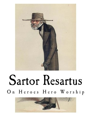 Sartor Resartus: On Heroes Hero Worship: Carlyle, Thomas