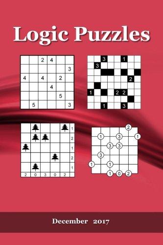 Logic Puzzles: December 2017 (Logic Puzzles 2017) (Volume 12): A Puzzler