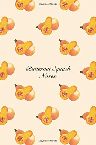 """Butternut Squash Notes: 6""""x9"""" Unruled Blank Notebook: Storyteller, Another"""