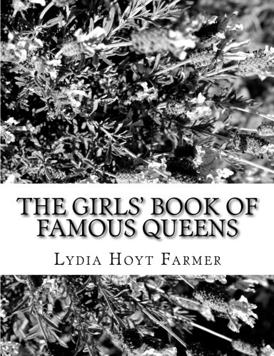 The Girls' Book of Famous Queens: Farmer, Lydia Hoyt
