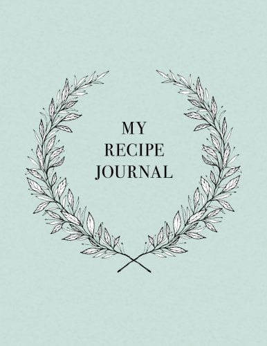 My Recipe Journal: Blank Recipe Book to Record Homemade Recipes (Beautiful Gifts for Food Lovers, ...