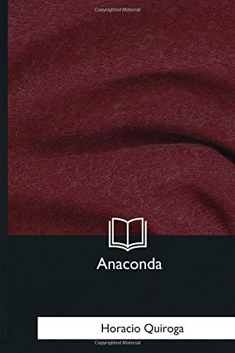 Anaconda (Spanish Edition): Horacio Quiroga