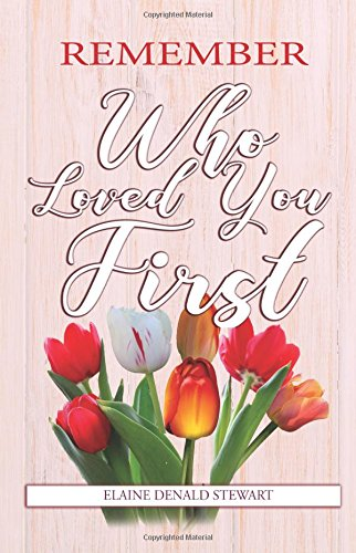 Remember Who Loved You First (Tiny Book Series) (Volume 3): Stewart, Elaine Denald