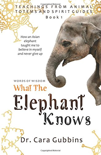 Words of Wisdom: What the Elephant Knows: How an Asian Elephant Taught Me to Believe in Myself and ...