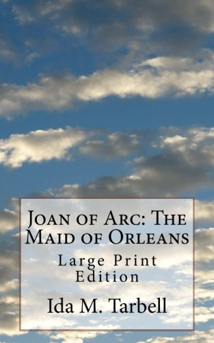 Joan of Arc: The Maid of Orleans: Tarbell, Ida M.