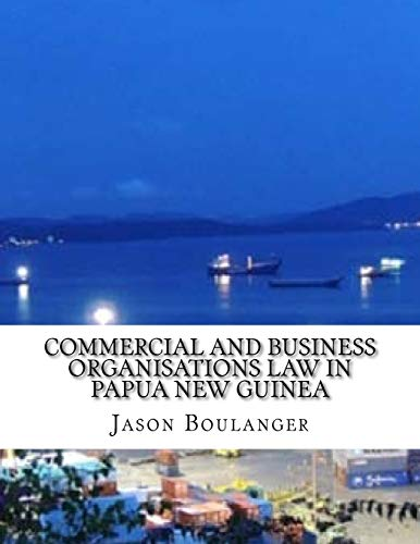 Commercial and Business Organisations Law in Papua: Boulanger, Jason