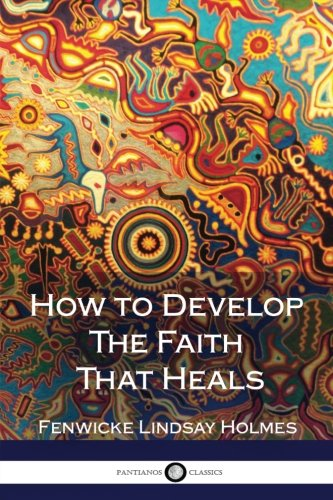 9781981300136: How to Develop The Faith That Heals