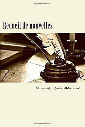 Recueil de Nouvelles: (Les Nuits Blanches-Le Moujik: Fyodor Mikhailovich, Dostoyevsky