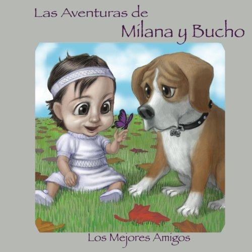 Las Aventuras de Milana y Bucho: Los Mejores Amigos (Best Friends) (Volume 1) (Spanish Edition): ...
