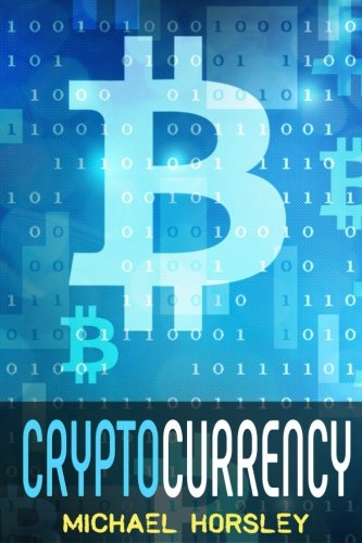 CRYPTOCURRENCY: The Complete Basics Guide For Beginners.: Horsley, Michael