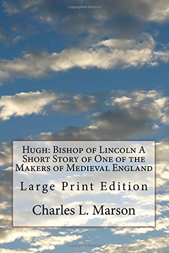 9781981317226: Hugh: Bishop of Lincoln A Short Story of One of the Makers of Medieval England: Large Print Edition