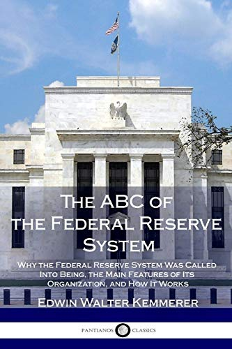 9781981340248: The ABC of the Federal Reserve System: Why the Federal Reserve System Was Called Into Being, the Main Features of Its Organization, and How It Works