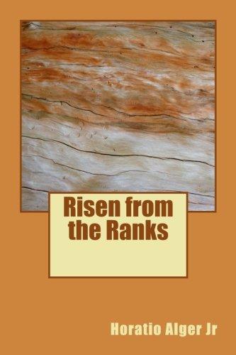 Risen from the Ranks: Horatio Alger Jr.