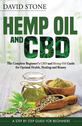 9781981397549: Hemp Oil and CBD: The Complete Beginner's CBD and Hemp Oil Guide for Optimal Health, Healing and Beauty