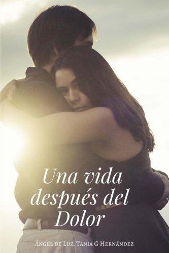 Una vida Después del Dolor: Cuando la Vida te da otra oportunidad (Spanish Edition): Angel De Luz