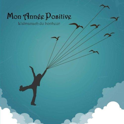9781981431731: Mon année positive: L'almanach du bonheur pour les enfants