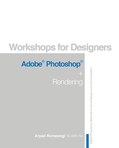 Workshop for Designers: Adobe Photoshop and Rendering: Arpad Ronaszegi