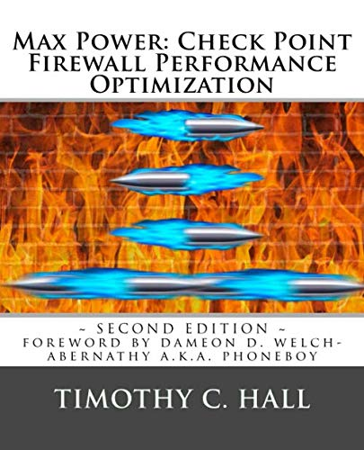 Max Power: Check Point Firewall Performance Optimization 9781981481224 maxpowerfirewalls.com  Typical causes of performance-related issues on Check Point (R) firewalls are explored in this book through a pr