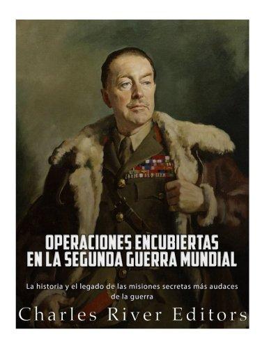 Operaciones Encubiertas En La Segunda Guerra Mundial: Charles River Editors