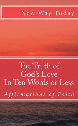 The Truth of God's Love: In Ten Words or Less: Affirmations of Faith: New Way Today