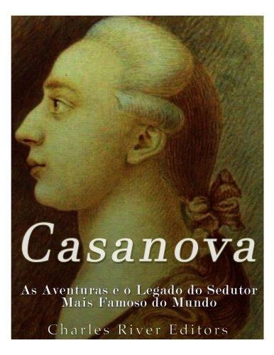 Casanova: As Aventuras E O Legado Do: Charles River Editors