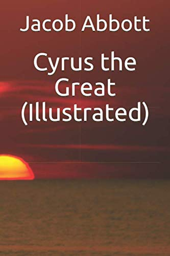 Cyrus the Great (Illustrated) (Makers of History): Jacob Abbott