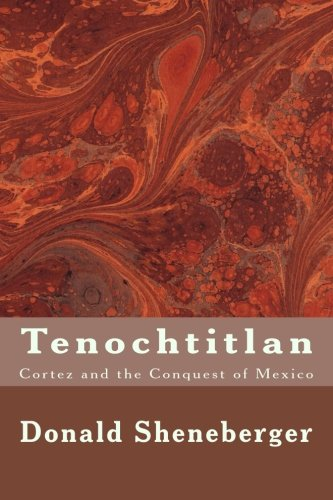 Tenochtitlan: Cortez and the Conquest of Mexico: Sheneberger, Donald