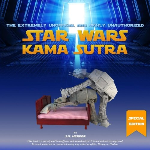 9781981568543: The Extremely Unofficial and Highly Unauthorized Star Wars Kama Sutra (SE): Special Updated Edition