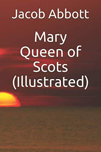 Mary Queen of Scots (Illustrated): Jacob Abbott