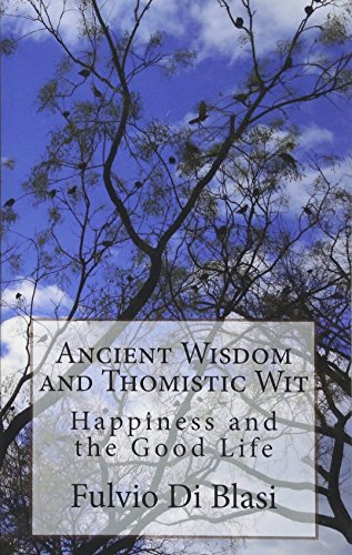 9781981594047: Ancient Wisdom and Thomistic Wit: Happiness and the Good Life