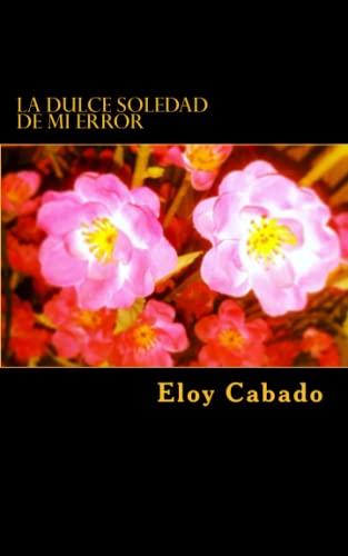 La Dulce Soledad de Mi Error: Cabado, Eloy