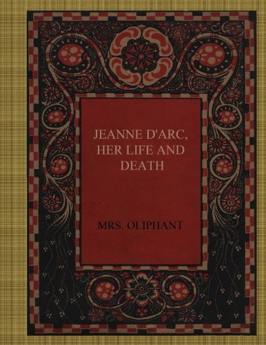 Jeanne D'Arc, Her Life and Death: Oliphant, Mrs.