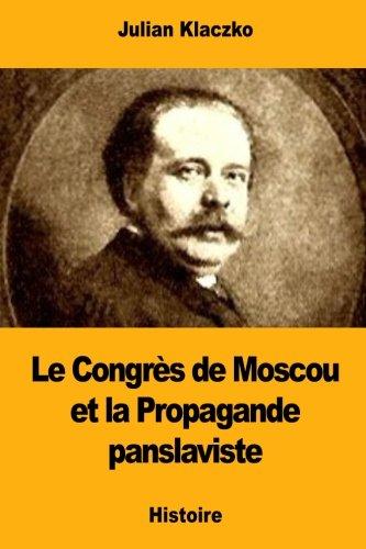 Le Congres de Moscou et la Propagande: Julian Klaczko