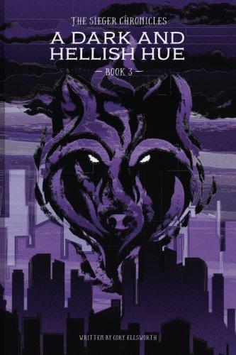 The Sieger Chronicles - Book Three - A Dark and Hellish Hue (Volume 3): Cory Paul Ellsworth