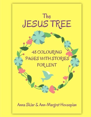 The Jesus Tree - 48 Colouring Pages With Stories For Lent (Volume 2): Anna L Sklar