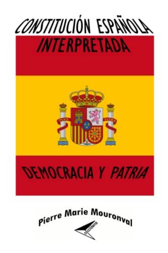 Constitucion Espanola Interpretada: Democracia y Patria (Paperback): Pierre Marie Mouronval