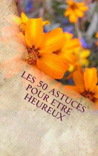 50 Astuces Pour Etre Heureux: Le Chemin: C, M. Maxime