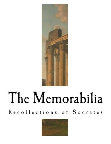 The Memorabilia: Recollections of Socrates (Classic Xenophon): Xenophon