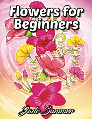 9781981784073: Flowers for Beginners: An Adult Coloring Book with Fun, Easy, and Relaxing Coloring Pages