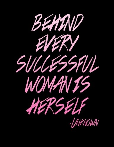 Notebook: Behind Every Successful Woman is Herself 110 page (8.5 x 11 inch) Large Composition Book,...