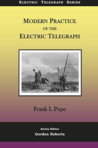 Modern Practice of the Electric Telegraph: A: Pope, Frank L.