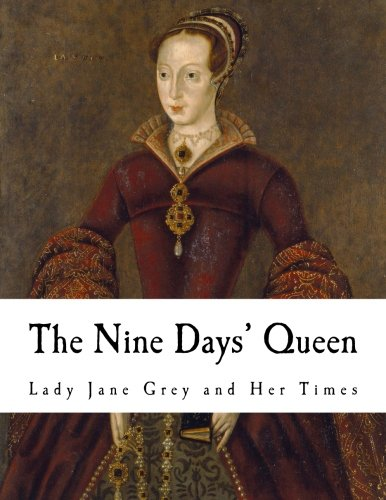 The Nine Days' Queen: Lady Jane Grey: Davey, Richard