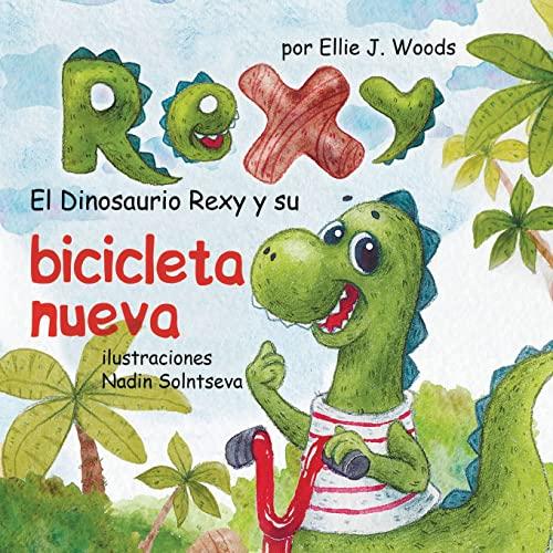 El Dinosaurio Rexy y Su Bicicleta Nueva: Woods, ms. Ellie