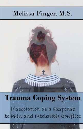 9781981852826: Trauma Coping System: Dissociation as a Response to Pain and Intolerable Conflict