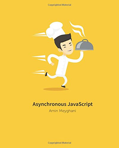 Asynchronous JavaScript: An introduction to asynchronous programming in JavaScript: Amin Meyghani