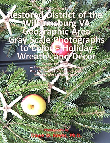 9781981881307: Big Kids Coloring Book: Restored District Williamsburg VA Geographic Area: VA Geographic Area Gray Scale Photos to Color - Holiday Wreaths and Décor, Volume 2 of 9 - 2017