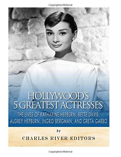 9781981885954: Hollywood's 5 Greatest Actresses: The Lives of Katharine Hepburn, Bette Davis, Audrey Hepburn, Ingrid Bergman, and Greta Garbo