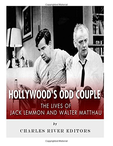 9781981885985: Hollywood's Odd Couple: The Lives of Jack Lemmon and Walter Matthau